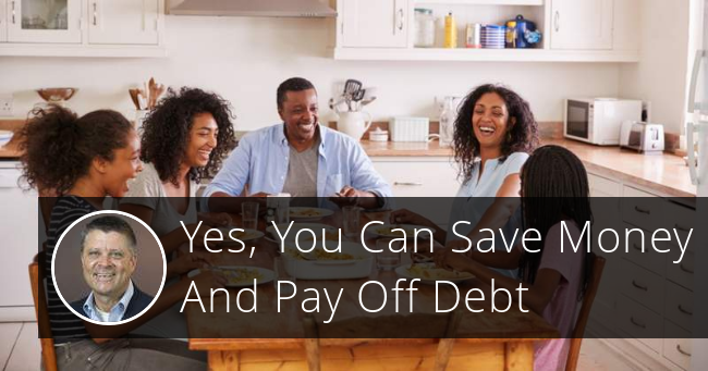 Yes, You Can Save Money And Pay Off Debt