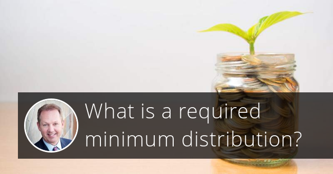 What is a required minimum distribution?